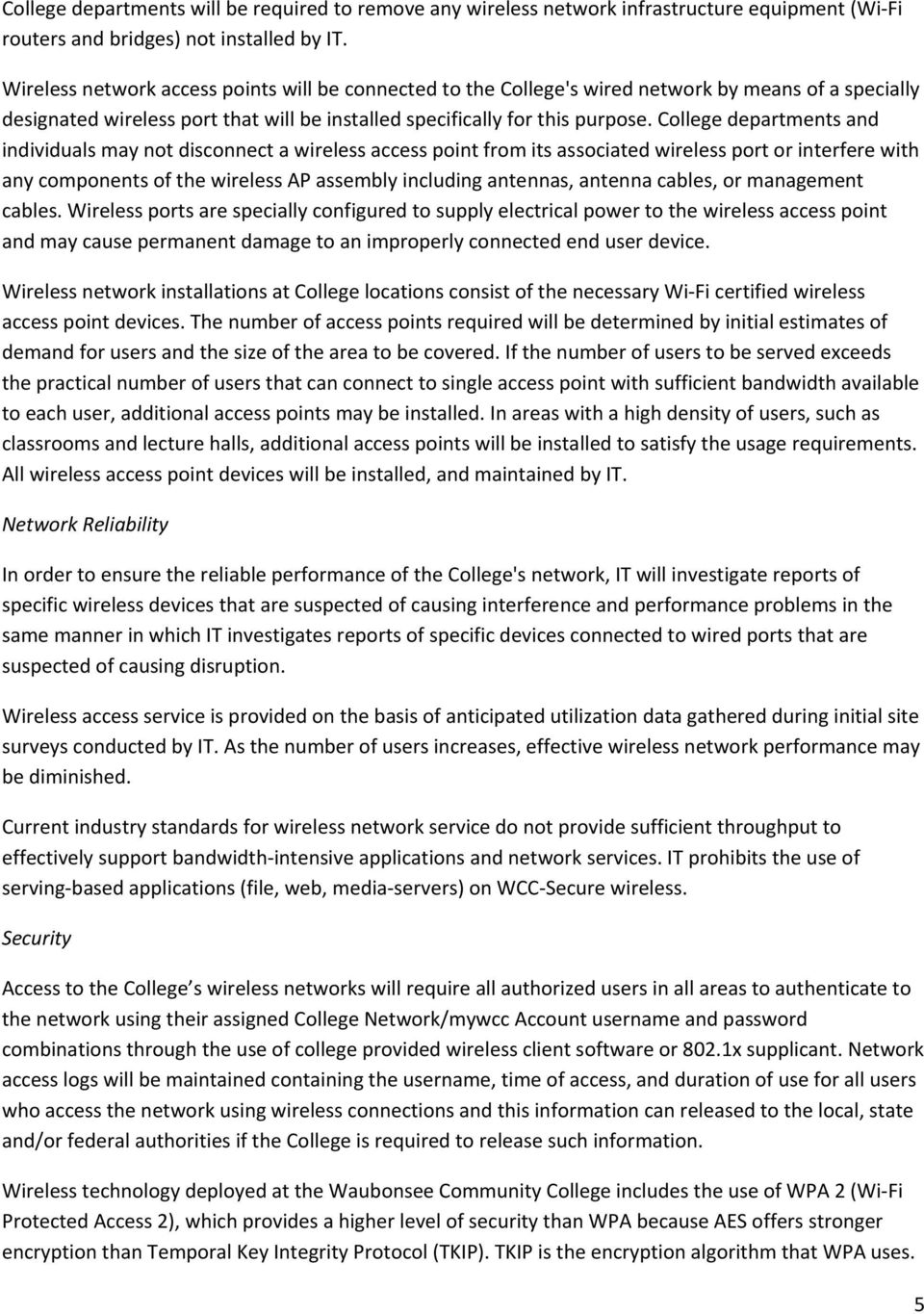 College departments and individuals may not disconnect a wireless access point from its associated wireless port or interfere with any components of the wireless AP assembly including antennas,