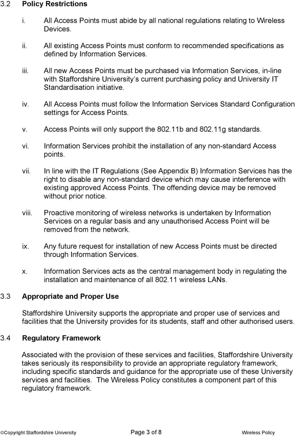 All new Access Points must be purchased via Information Services, in-line with Staffordshire University s current purchasing policy and University IT Standardisation initiative.