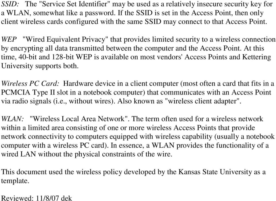 "WEP ""Wired Equivalent Privacy"" that provides limited security to a wireless connection by encrypting all data transmitted between the computer and the Access Point."