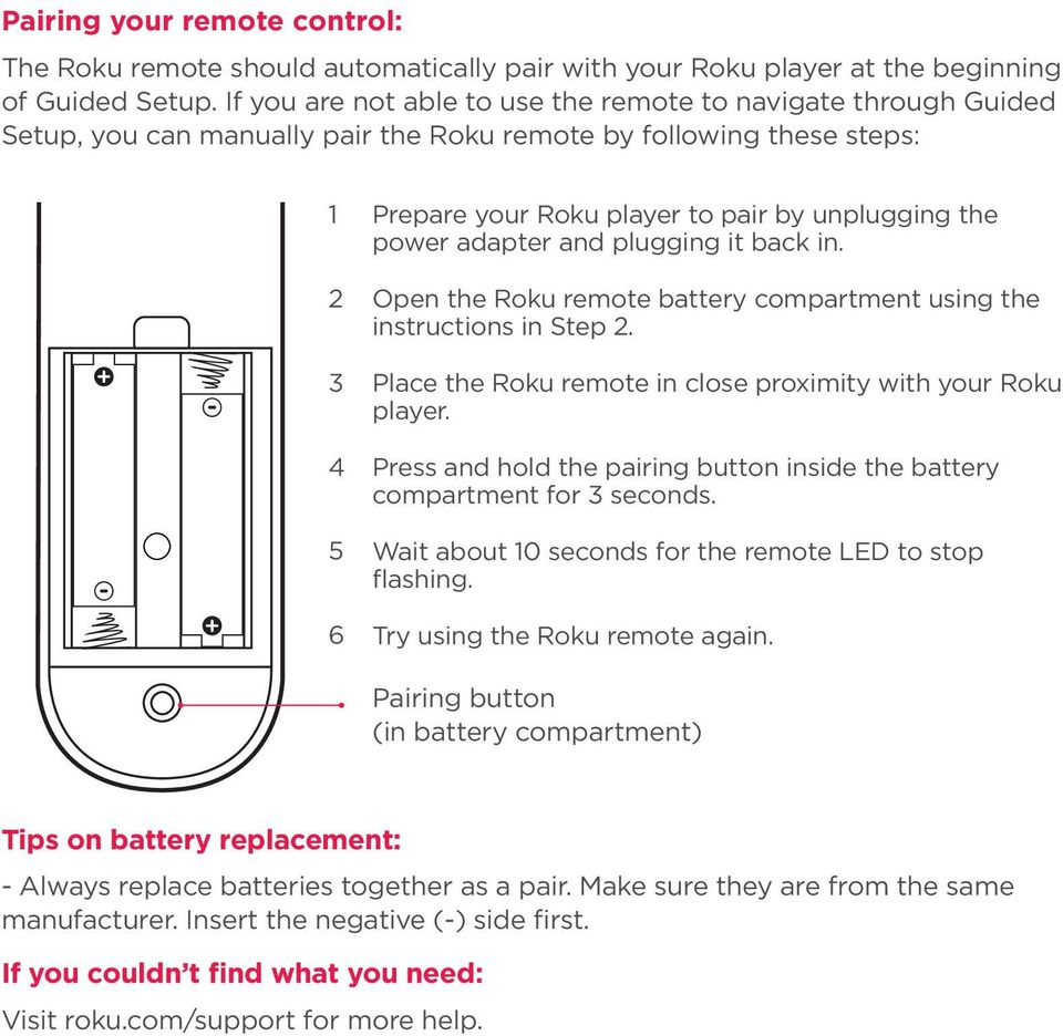 power adapter and plugging it back in. Open the Roku remote battery compartment using the instructions in Step 2. Place the Roku remote in close proximity with your Roku player.