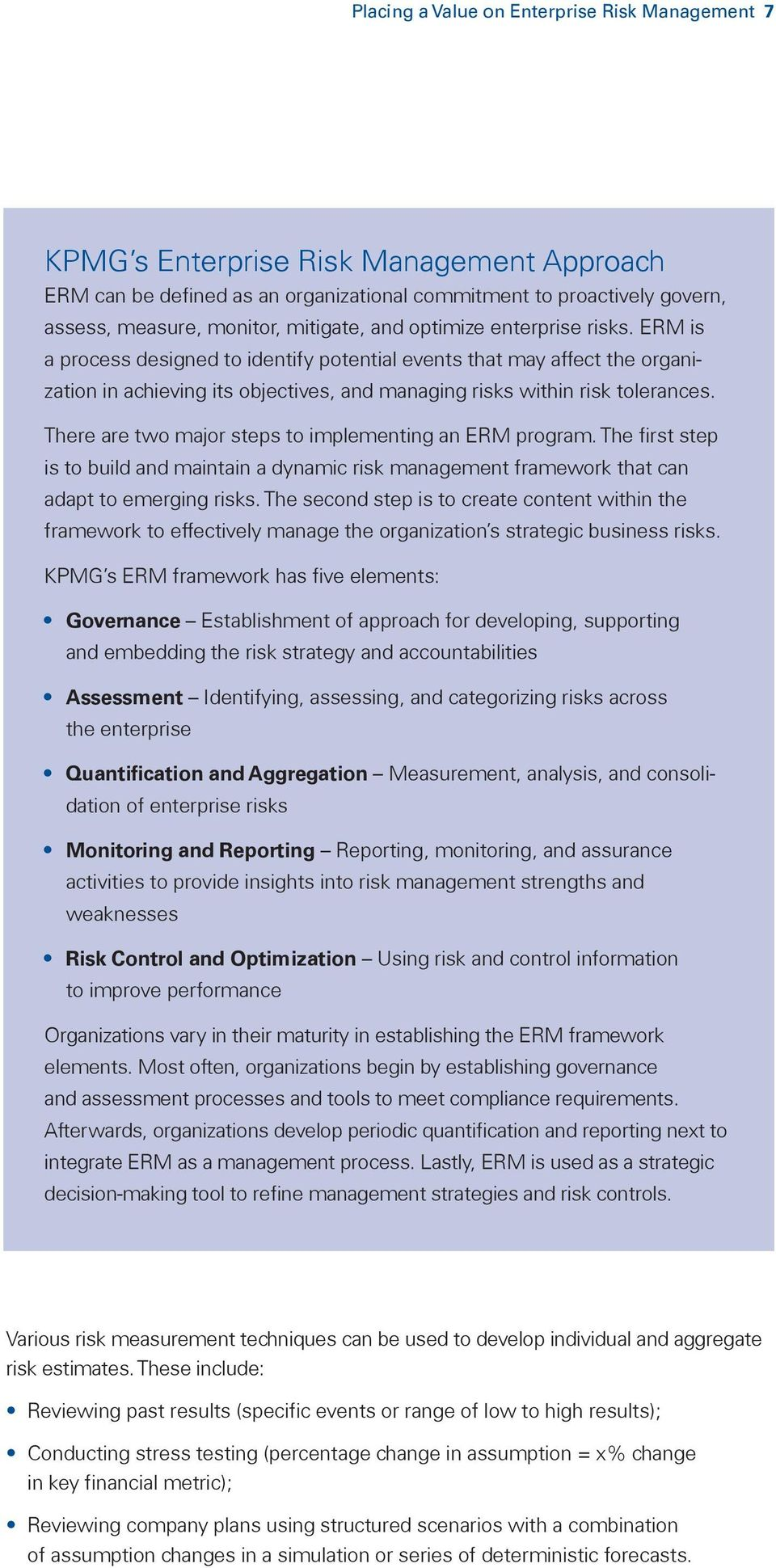 There are two major steps to implementing an ERM program. The first step is to build and maintain a dynamic risk management framework that can adapt to emerging risks.