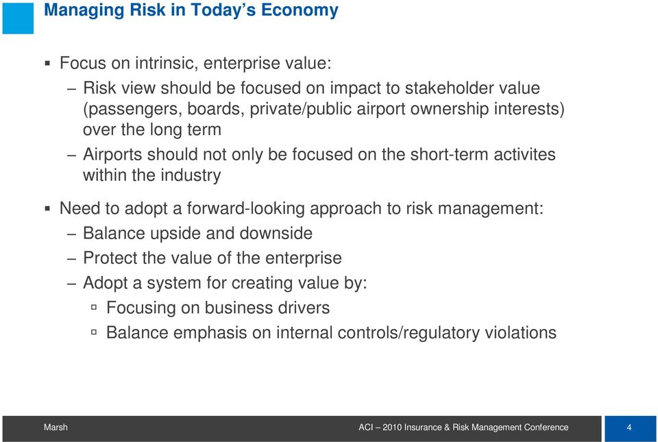 activites within the industry Need to adopt a forward-looking approach to risk management: Balance upside and downside Protect the value
