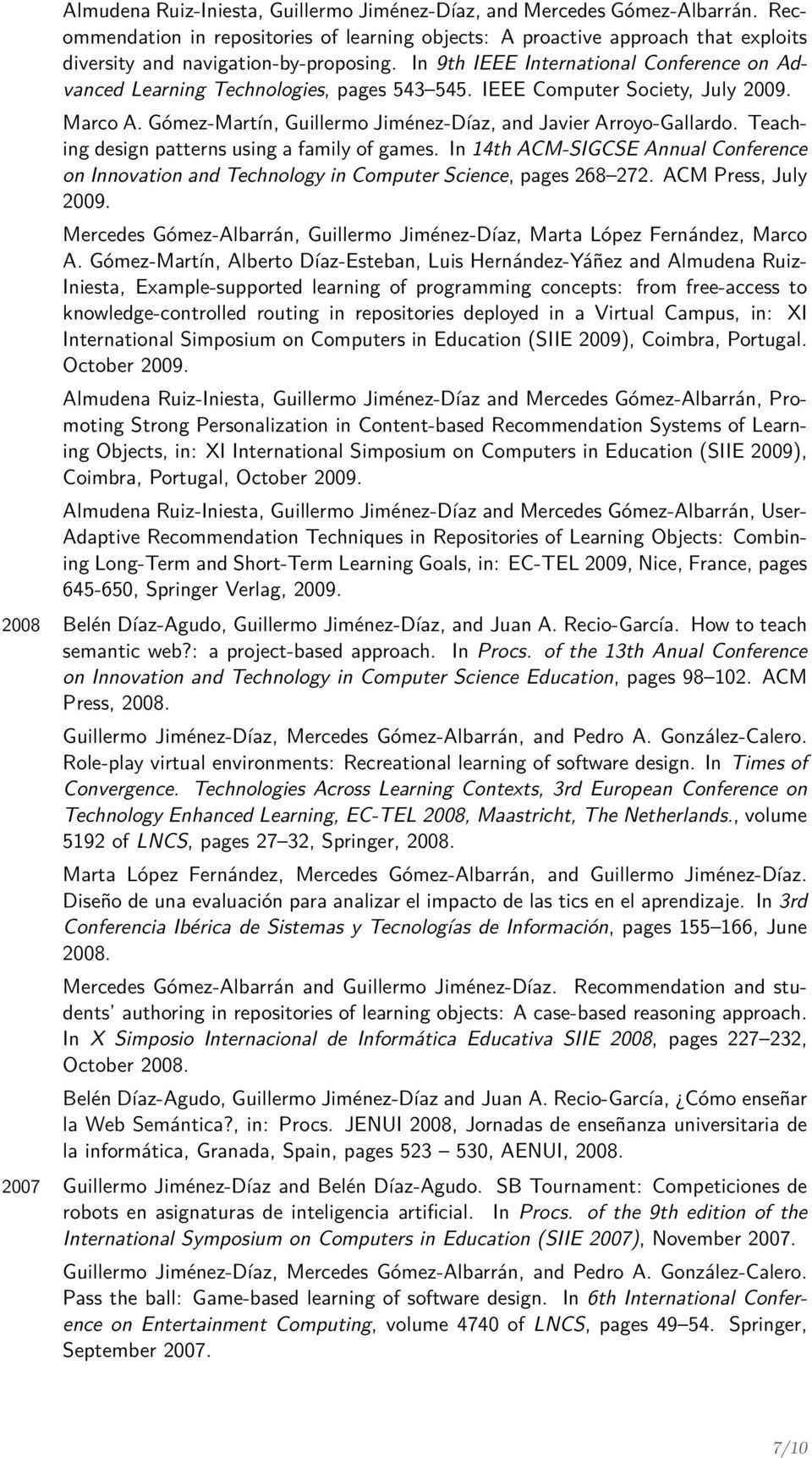 In 9th IEEE International Conference on Advanced Learning Technologies, pages 543 545. IEEE Computer Society, July 2009. Marco A. Gómez-Martín, Guillermo Jiménez-Díaz, and Javier Arroyo-Gallardo.
