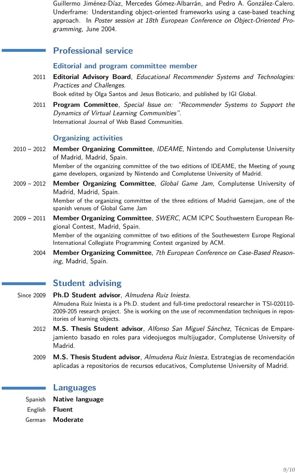 Professional service Editorial and program committee member 2011 Editorial Advisory Board, Educational Recommender Systems and Technologies: Practices and Challenges.