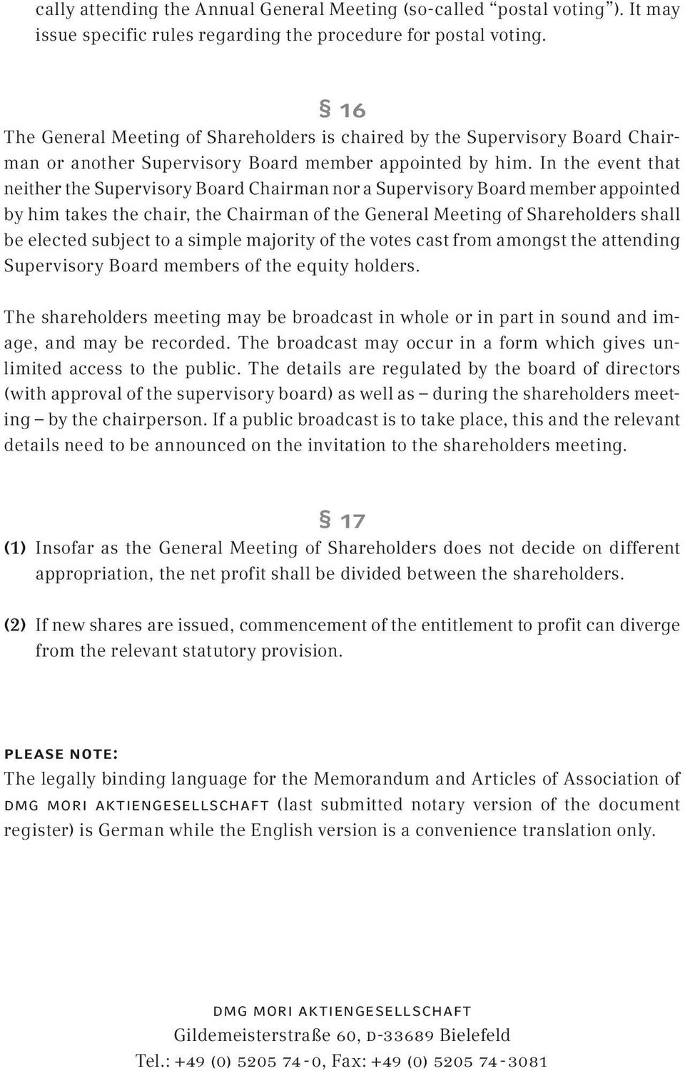 In the event that neither the Supervisory Board Chairman nor a Supervisory Board member appointed by him takes the chair, the Chairman of the General Meeting of Shareholders shall be elected subject
