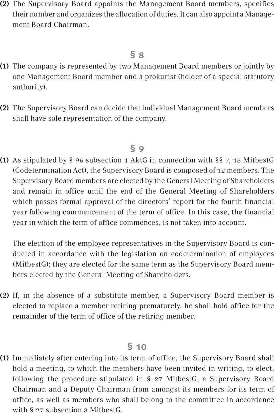 (2) The Supervisory Board can decide that individual Management Board members shall have sole representation of the company.