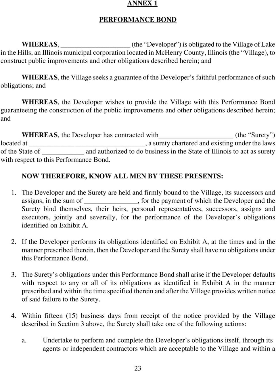 to provide the Village with this Performance Bond guaranteeing the construction of the public improvements and other obligations described herein; and WHEREAS, the Developer has contracted with (the