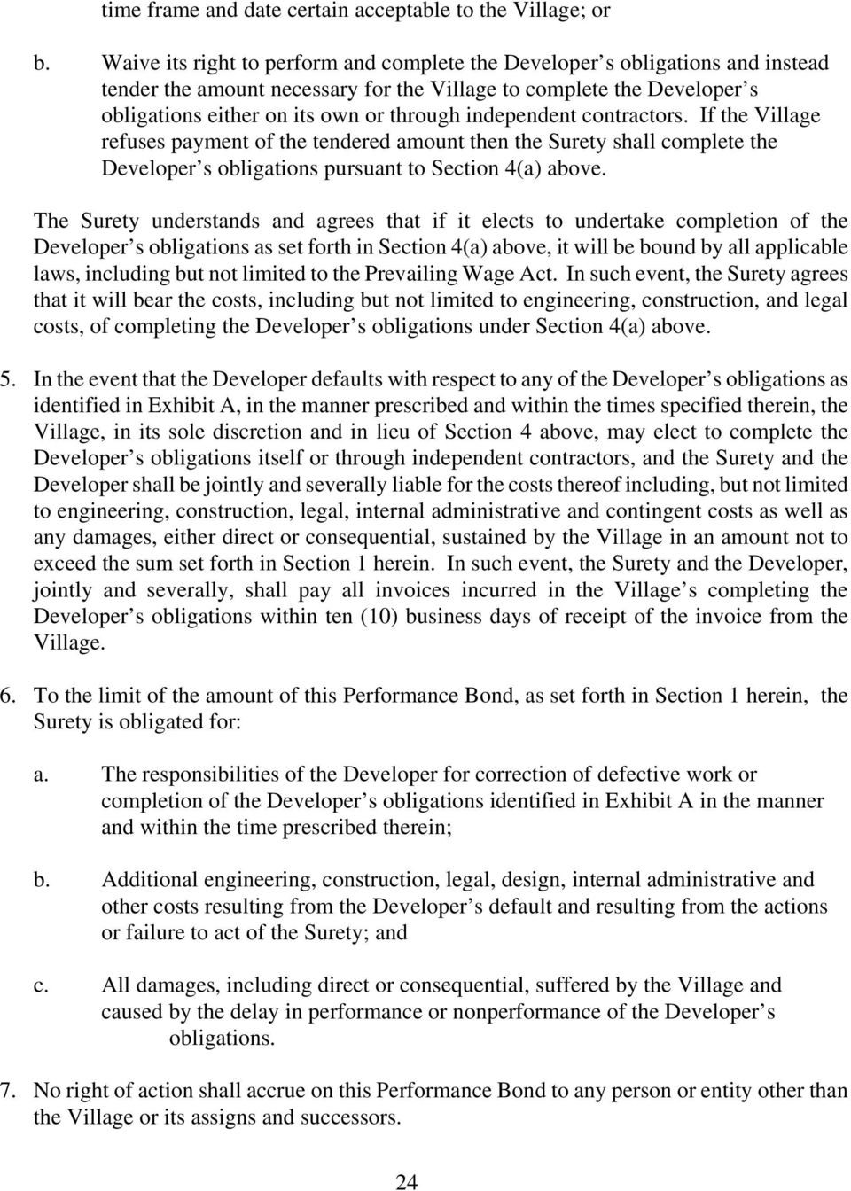 independent contractors. If the Village refuses payment of the tendered amount then the Surety shall complete the Developer s obligations pursuant to Section 4(a) above.
