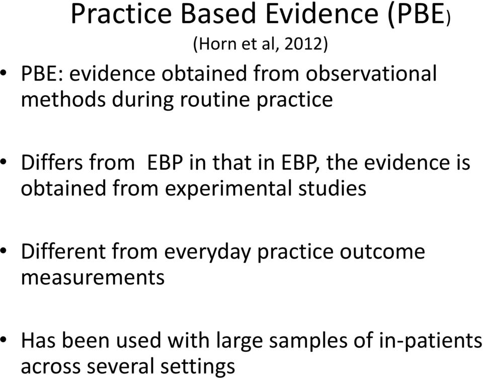 evidence is obtained from experimental studies Different from everyday practice