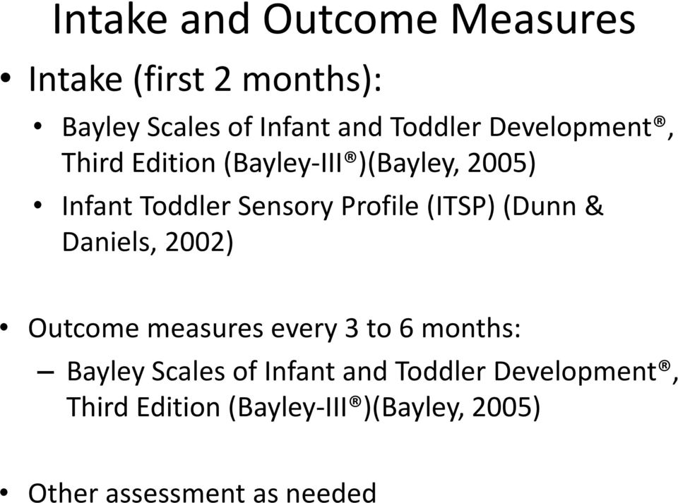(ITSP) (Dunn & Daniels, 2002) Outcome measures every 3 to 6 months: Bayley Scales of