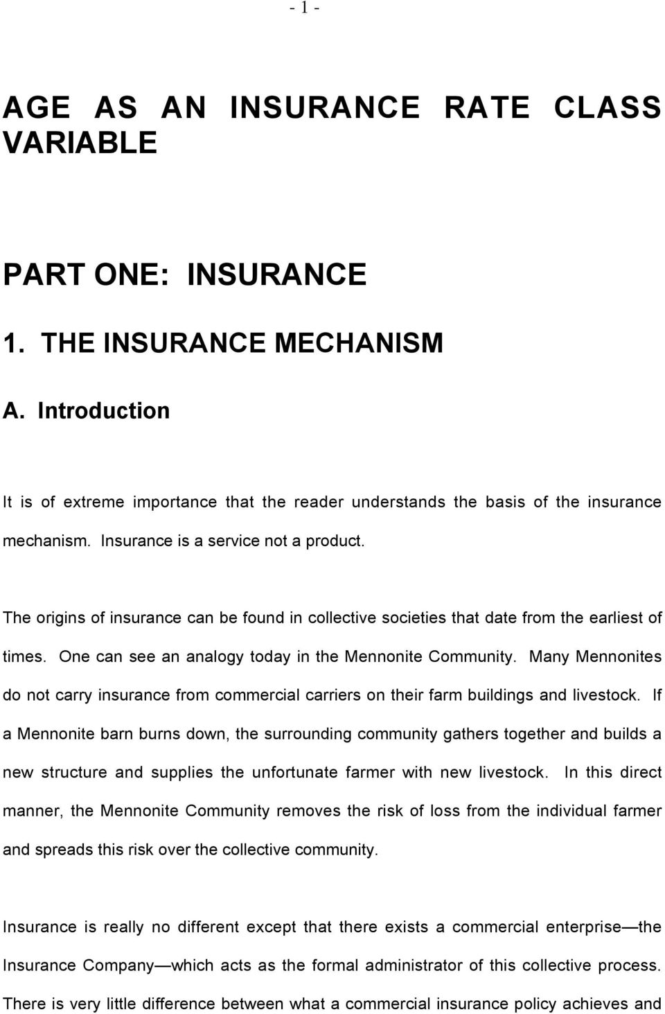 The origins of insurance can be found in collective societies that date from the earliest of times. One can see an analogy today in the Mennonite Community.