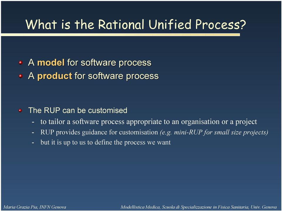 customised - to tailor a software process appropriate to an organisation or a