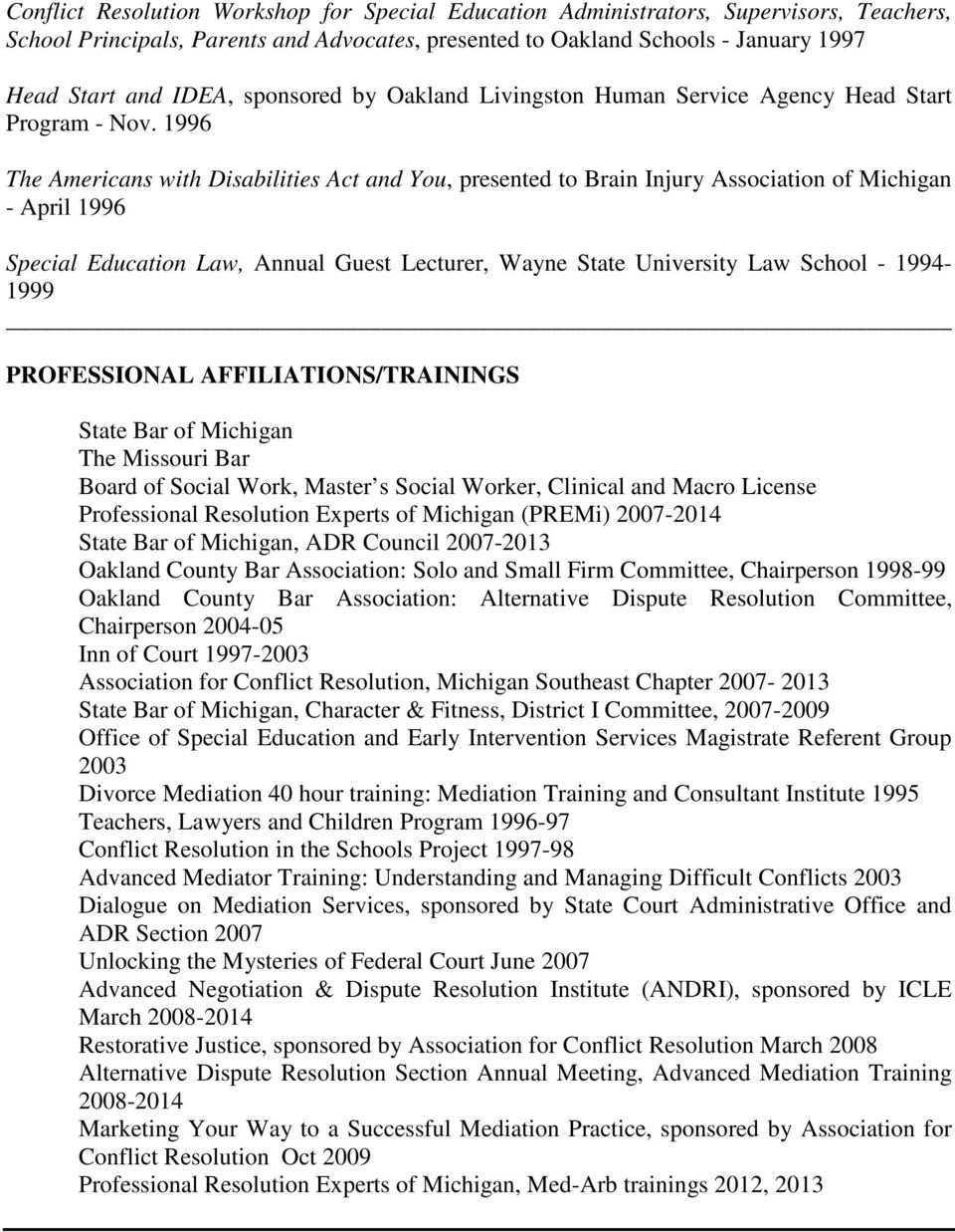 1996 The Americans with Disabilities Act and You, presented to Brain Injury Association of Michigan - April 1996 Special Education Law, Annual Guest Lecturer, Wayne State University Law School -