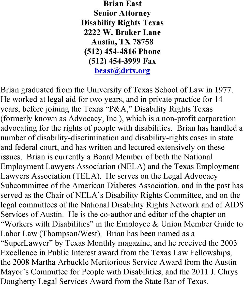 He worked at legal aid for two years, and in private practice for 14 years, before joining the Texas P&A, Disability Rights Texas (formerly known as Advocacy, Inc.