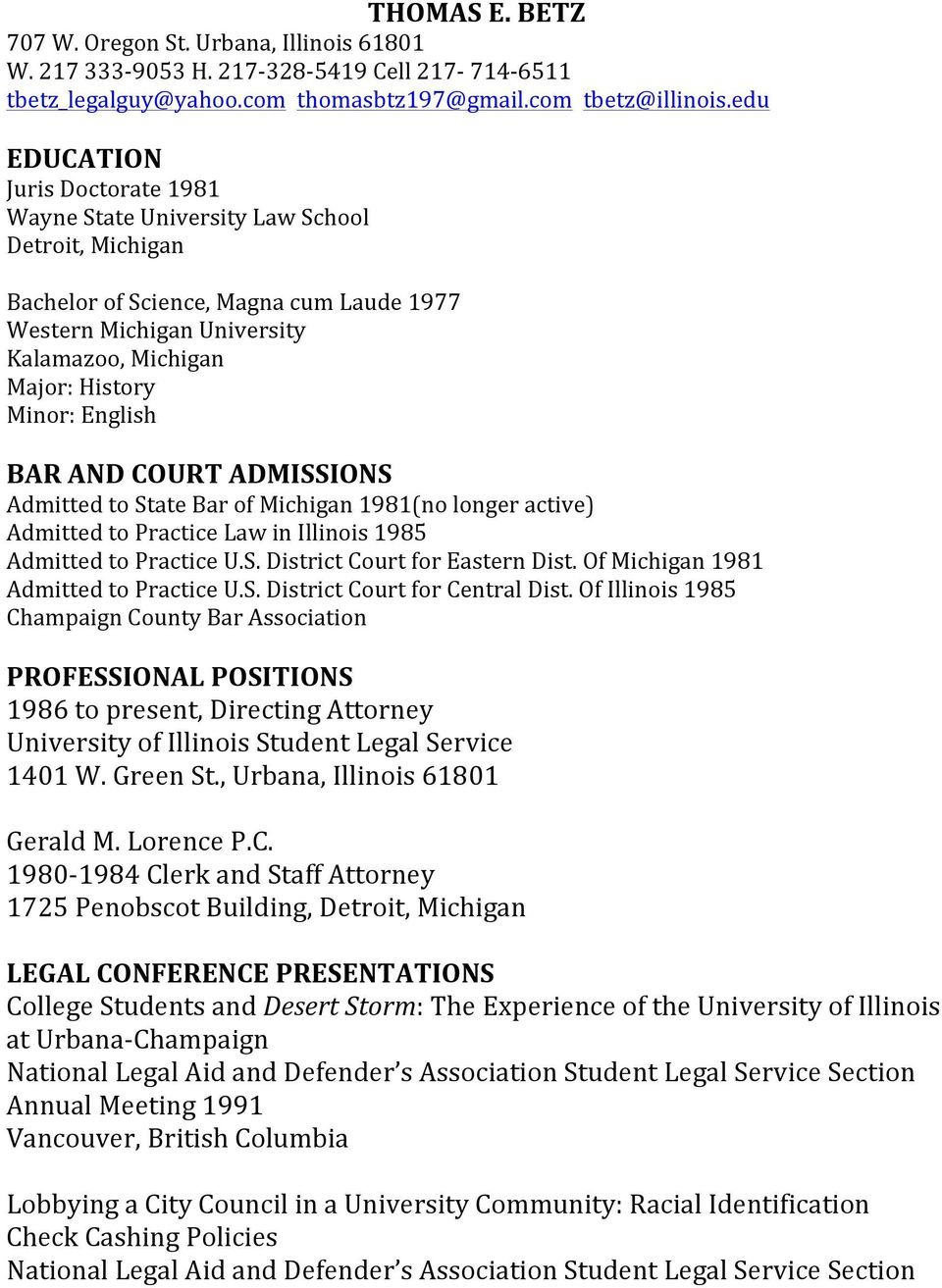 English BAR AND COURT ADMISSIONS Admitted to State Bar of Michigan 1981(no longer active) Admitted to Practice Law in Illinois 1985 Admitted to Practice U.S. District Court for Eastern Dist.