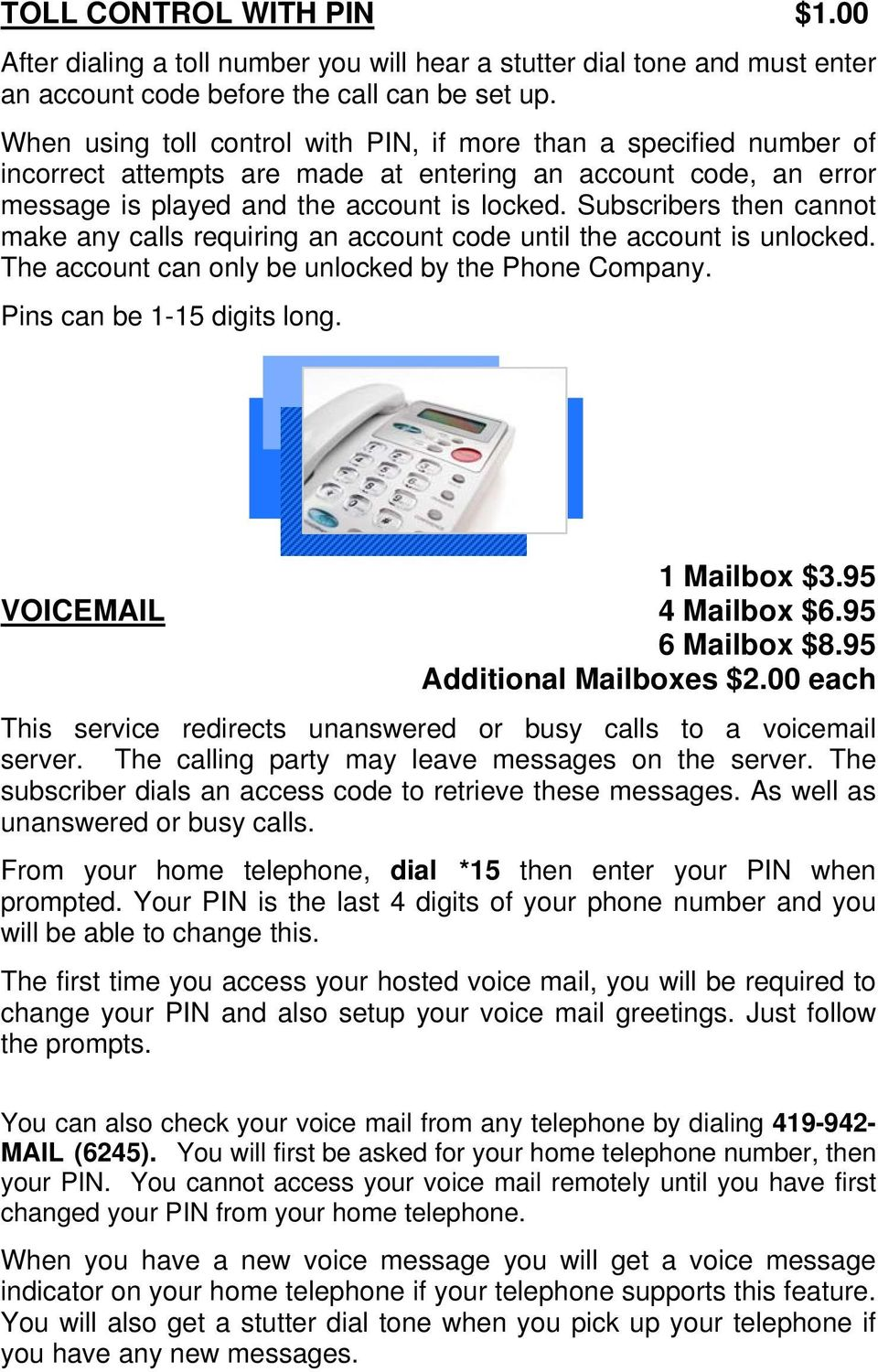 Subscribers then cannot make any calls requiring an account code until the account is unlocked. The account can only be unlocked by the Phone Company. Pins can be 1-15 digits long. 1 Mailbox $3.