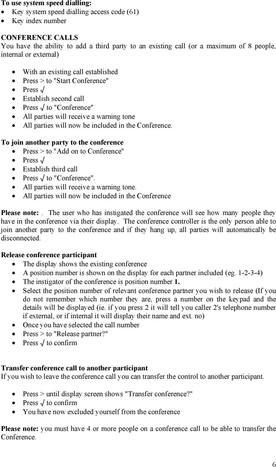 "the Conference. To join another party to the conference Press > to ""Add on to Conference"" Establish third call to ""Conference"". All parties will receive a warning tone."