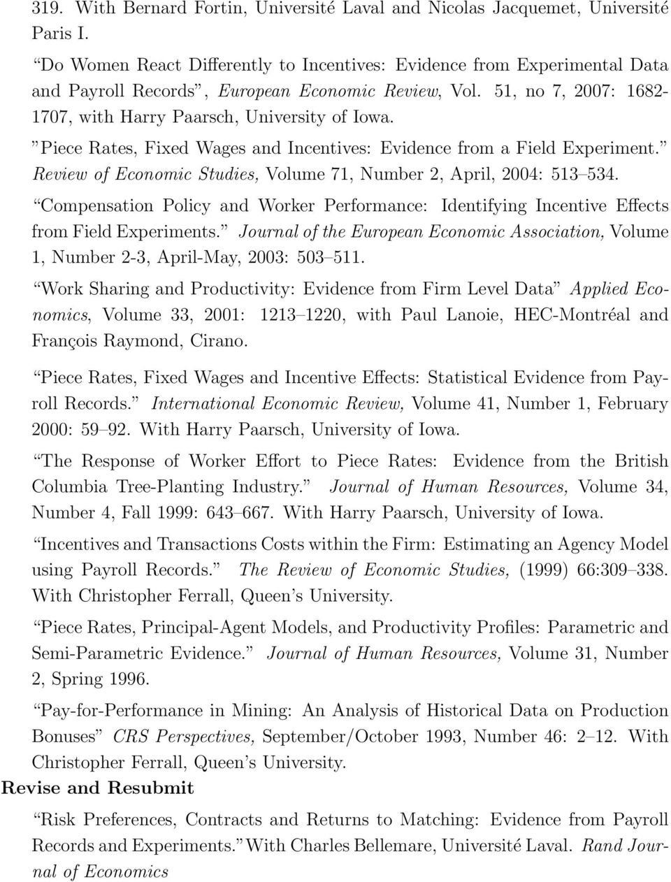 Piece Rates, Fixed Wages and Incentives: Evidence from a Field Experiment. Review of Economic Studies, Volume 71, Number 2, April, 2004: 513 534.