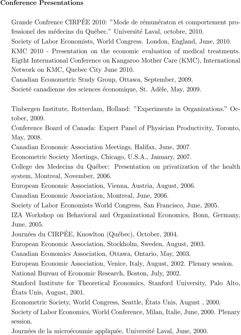 Eigtht International Conference on Kangaroo Mother Care (KMC), International Network on KMC, Quebec City June 2010. Canadian Econometric Study Group, Ottawa, September, 2009.