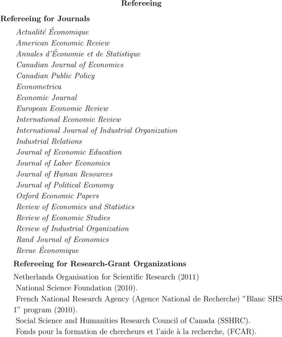 of Human Resources Journal of Political Economy Oxford Economic Papers Review of Economics and Statistics Review of Economic Studies Review of Industrial Organization Rand Journal of Economics Revue