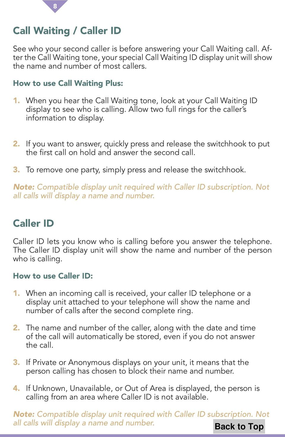 When you hear the Call Waiting tone, look at your Call Waiting ID display to see who is calling. Allow two full rings for the caller s information to display. 2.