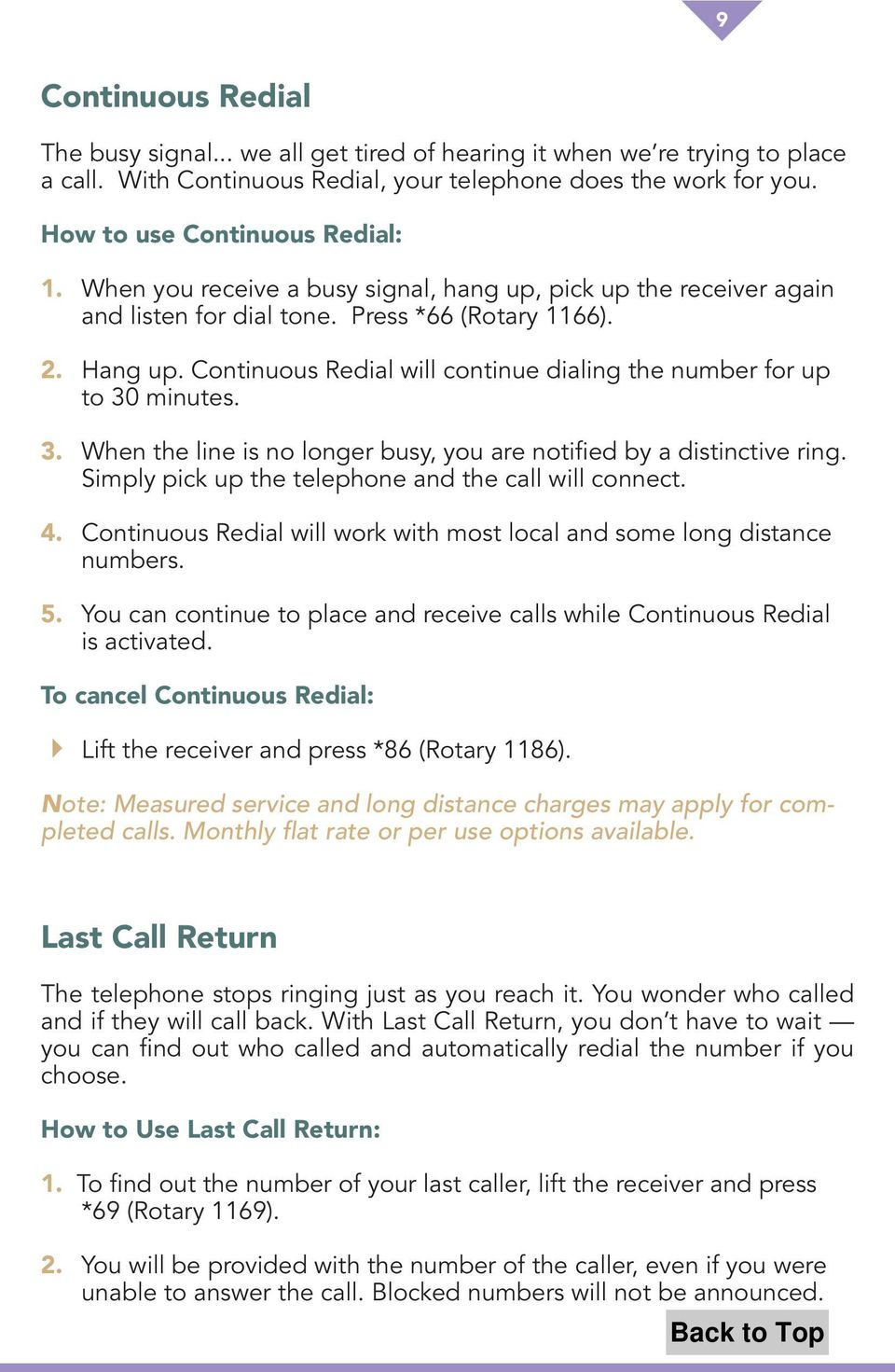 Continuous Redial will continue dialing the number for up to 30 minutes. 3. When the line is no longer busy, you are notified by a distinctive ring.