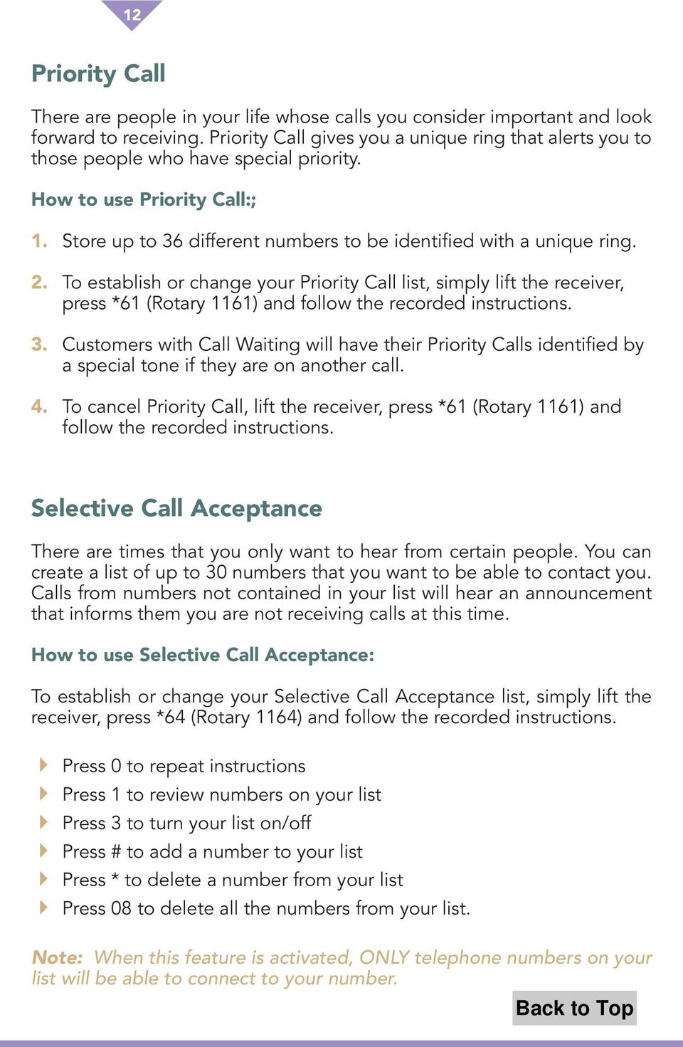 To establish or change your Priority Call list, simply lift the receiver, press *61 (Rotary 1161) and follow the recorded instructions. 3.