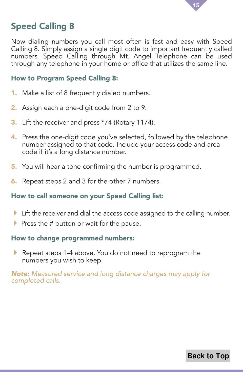 Assign each a one-digit code from 2 to 9. 3. Lift the receiver and press *74 (Rotary 1174). 4. Press the one-digit code you ve selected, followed by the telephone number assigned to that code.