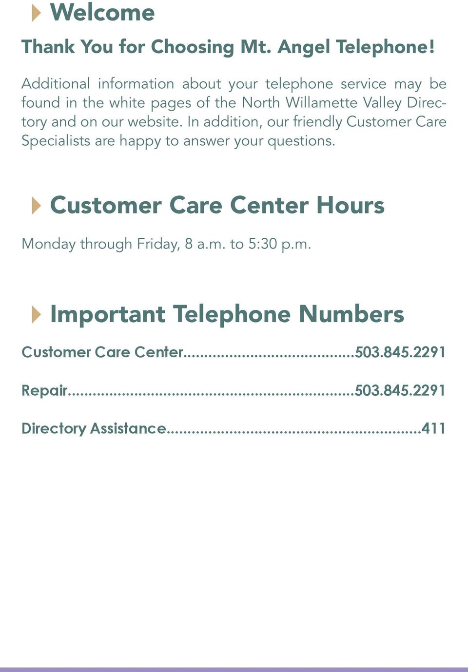 Directory and on our website. In addition, our friendly Customer Care Specialists are happy to answer your questions.