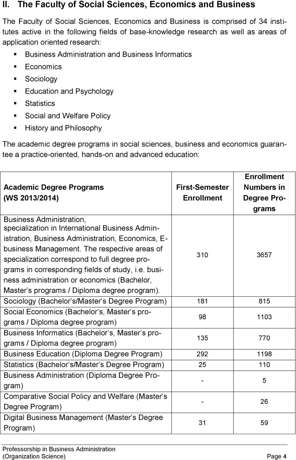 and Philosophy The academic degree programs in social sciences, business and economics guarantee a practice-oriented, hands-on and advanced education: Academic Degree Programs (WS 2013/2014)
