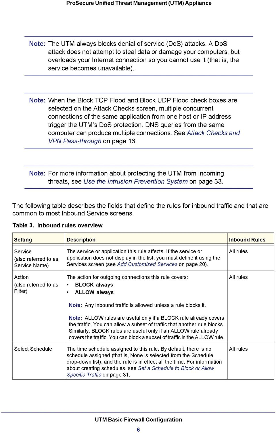 Note: When the Block TCP Flood and Block UDP Flood check boxes are selected on the Attack Checks screen, multiple concurrent connections of the same application from one host or IP address trigger