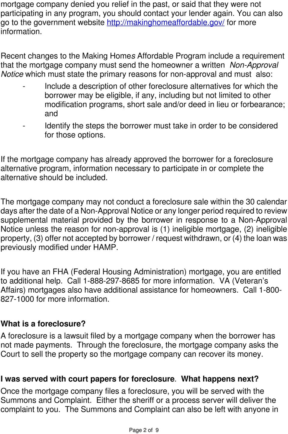 Recent changes to the Making Homes Affordable Program include a requirement that the mortgage company must send the homeowner a written Non-Approval Notice which must state the primary reasons for