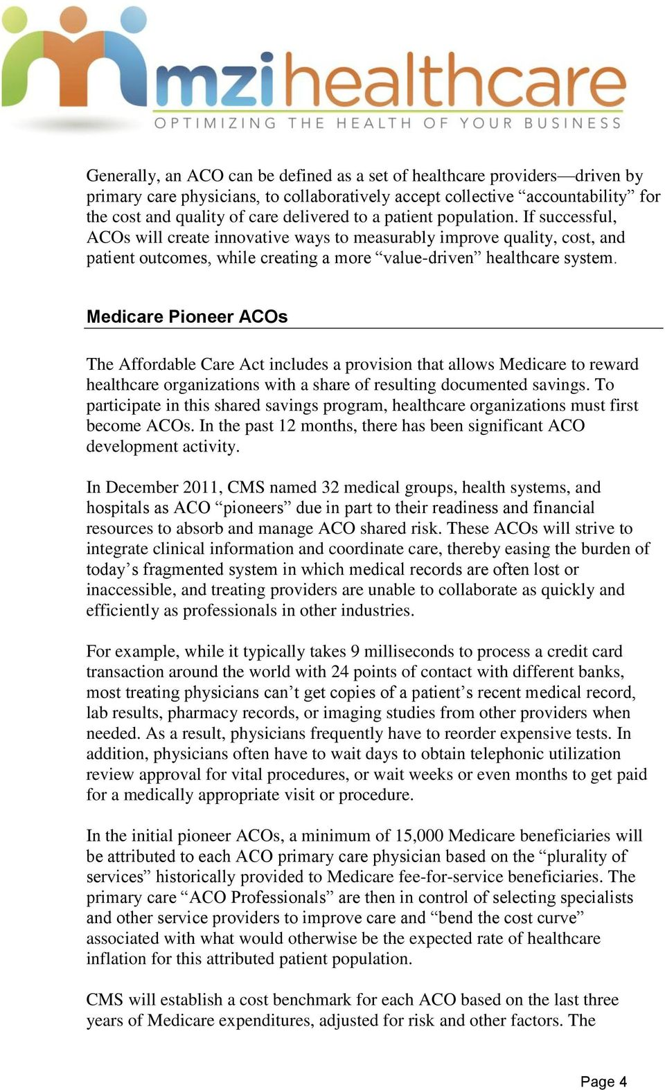 Medicare Pioneer ACOs The Affordable Care Act includes a provision that allows Medicare to reward healthcare organizations with a share of resulting documented savings.