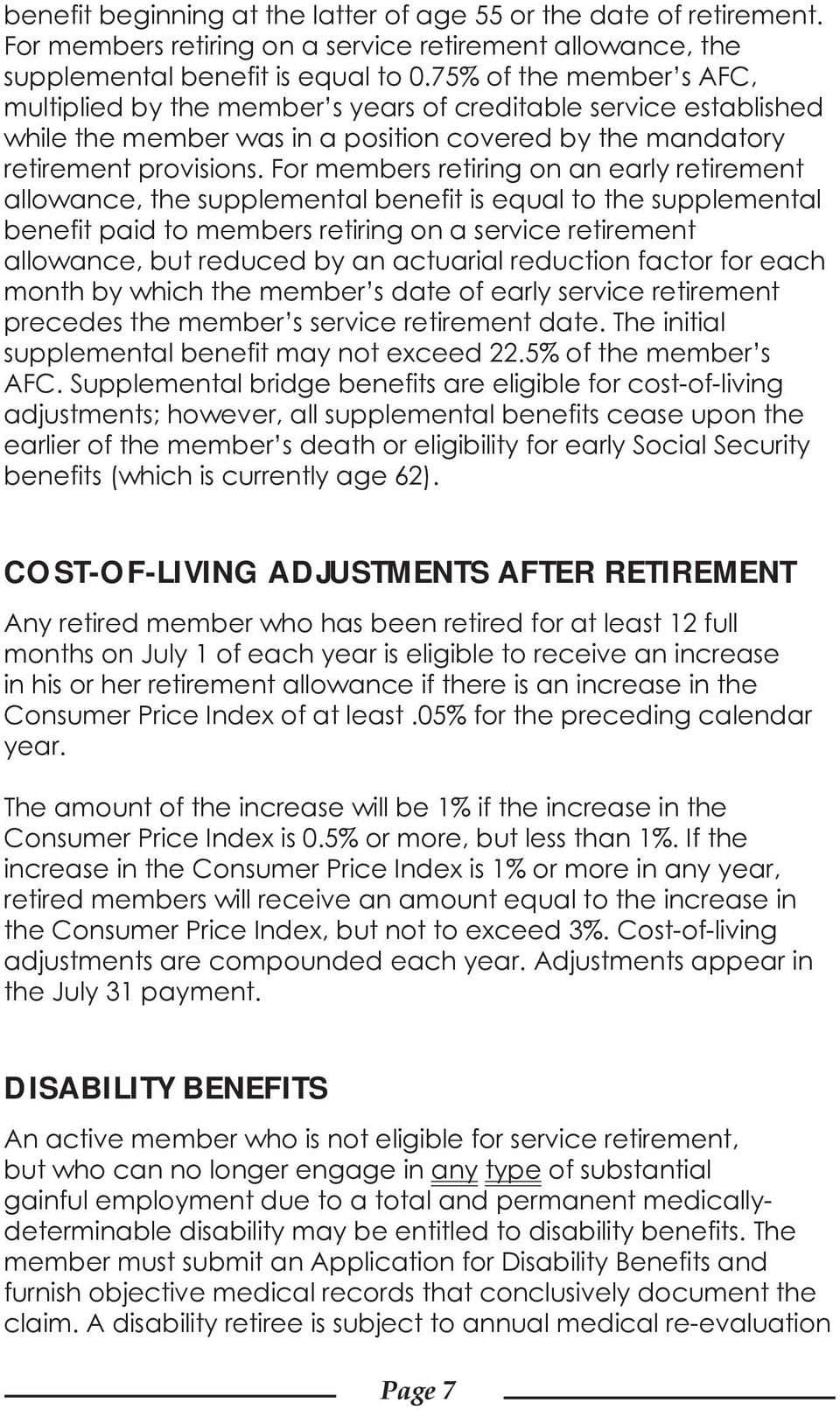 For members retiring on an early retirement allowance, the supplemental benefit is equal to the supplemental benefit paid to members retiring on a service retirement allowance, but reduced by an