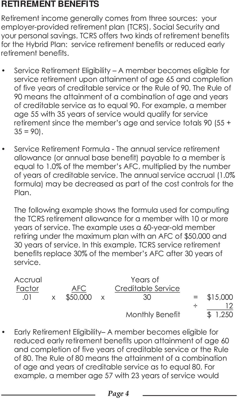 Service Retirement Eligibility A member becomes eligible for service retirement upon attainment of age 65 and completion of five years of creditable service or the Rule of 90.