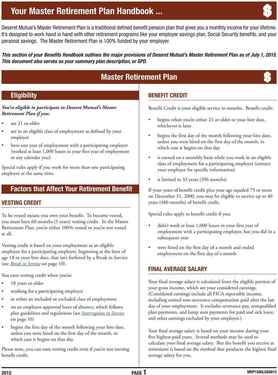 The Master Retirement Plan is 100% funded by your employer. This section of your Benefits Handbook outlines the major provisions of Deseret Mutual s Master Retirement Plan as of July 1, 2015.