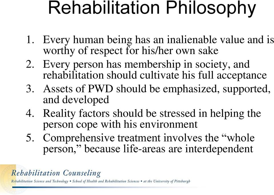 Every person has membership in society, and rehabilitation should cultivate his full acceptance 3.