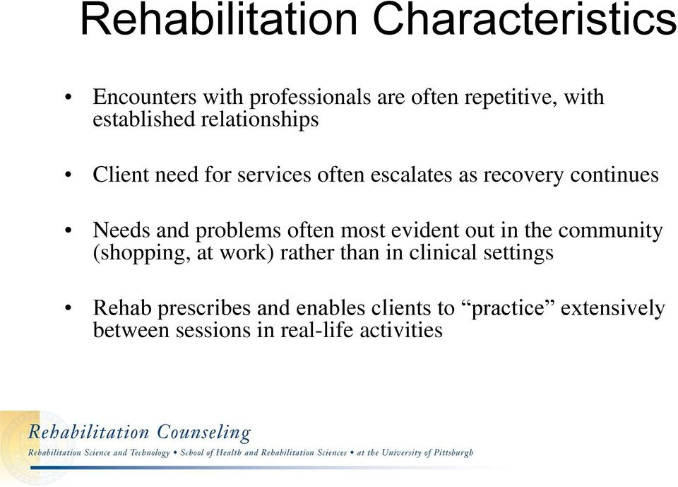 and problems often most evident out in the community (shopping, at work) rather than in clinical