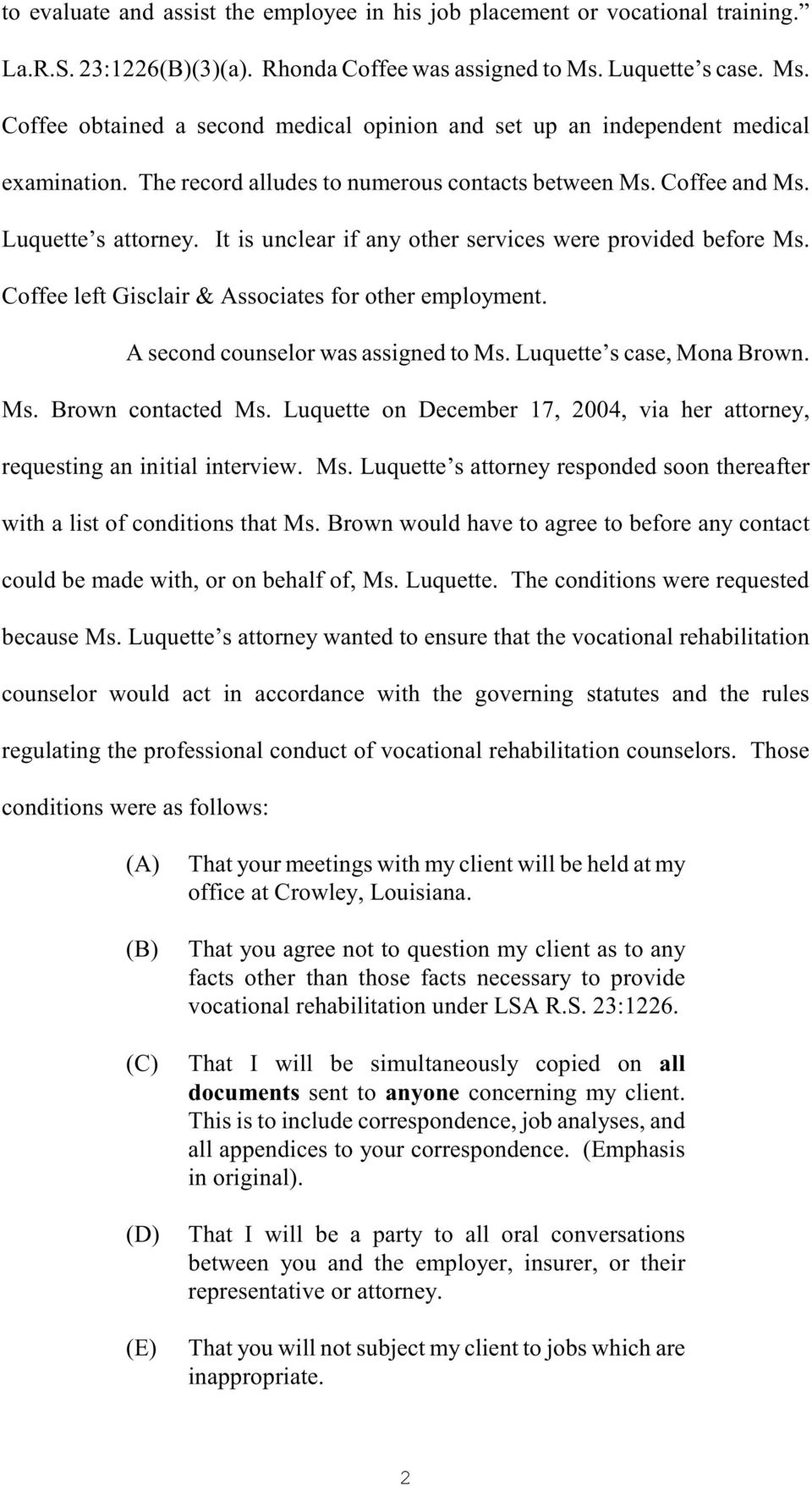 It is unclear if any other services were provided before Ms. Coffee left Gisclair & Associates for other employment. A second counselor was assigned to Ms. Luquette s case, Mona Brown. Ms. Brown contacted Ms.