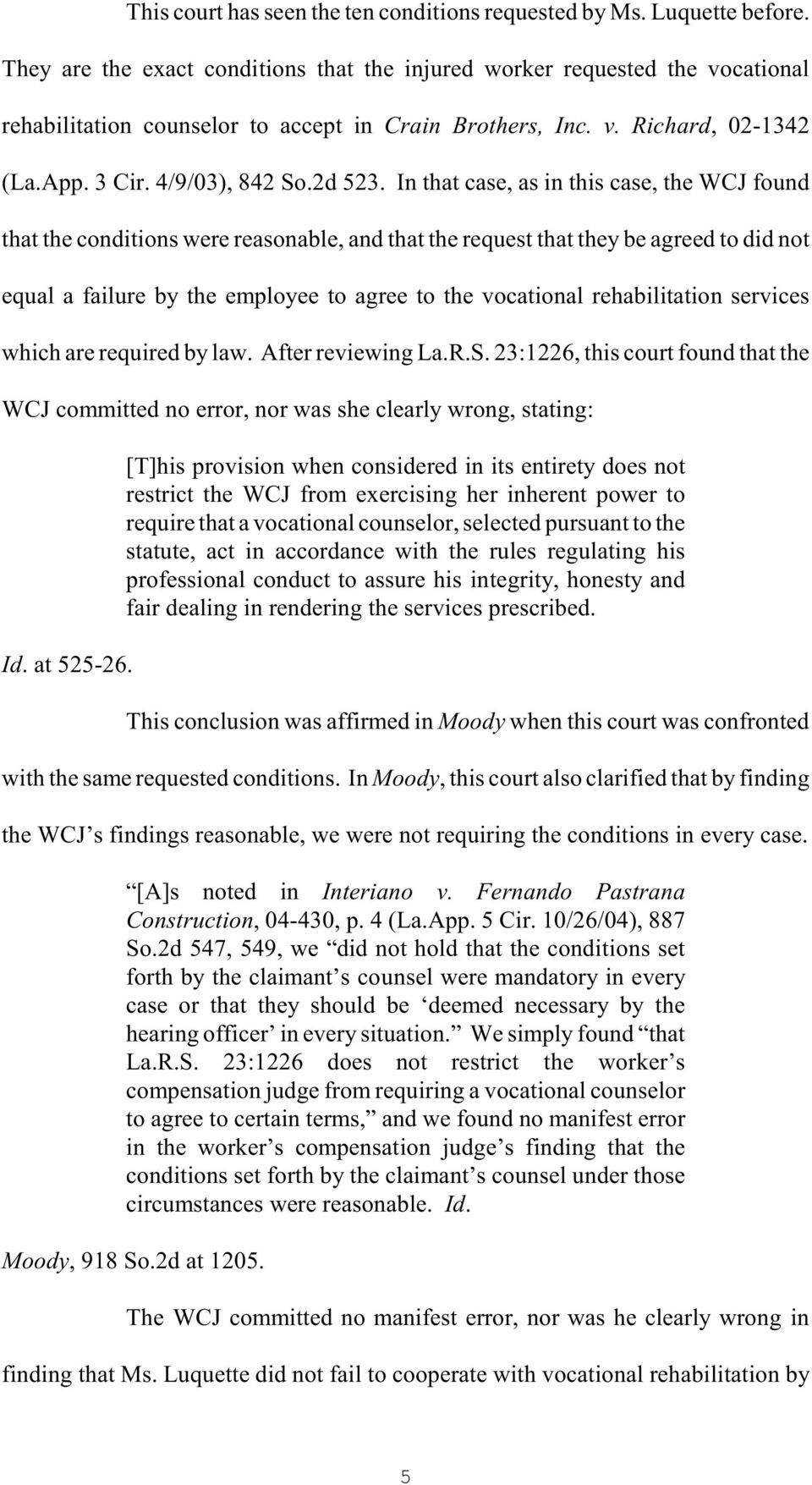 In that case, as in this case, the WCJ found that the conditions were reasonable, and that the request that they be agreed to did not equal a failure by the employee to agree to the vocational
