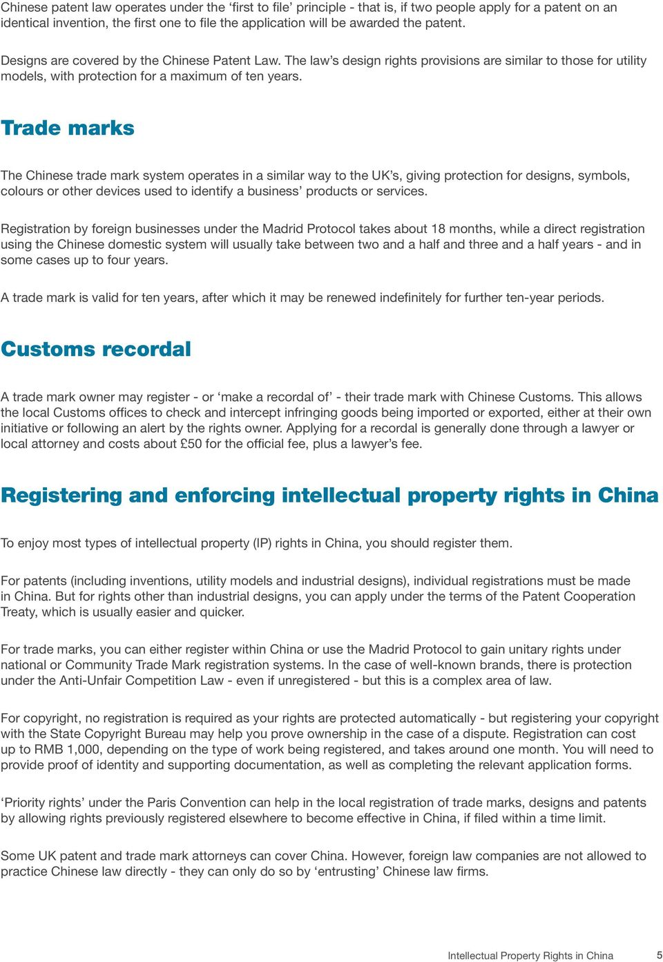 Trade marks The Chinese trade mark system operates in a similar way to the UK s, giving protection for designs, symbols, colours or other devices used to identify a business products or services.