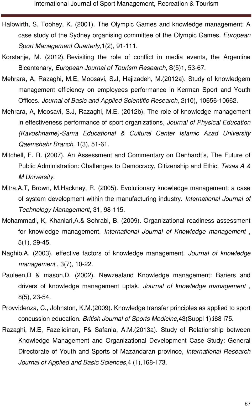 J, Hajizadeh, M.(2012a). Study of knowledgem management efficiency on employees performance in Kerman Sport and Youth Offices. Journal of Basic and Applied Scientific Research, 2(10), 10656-10662.