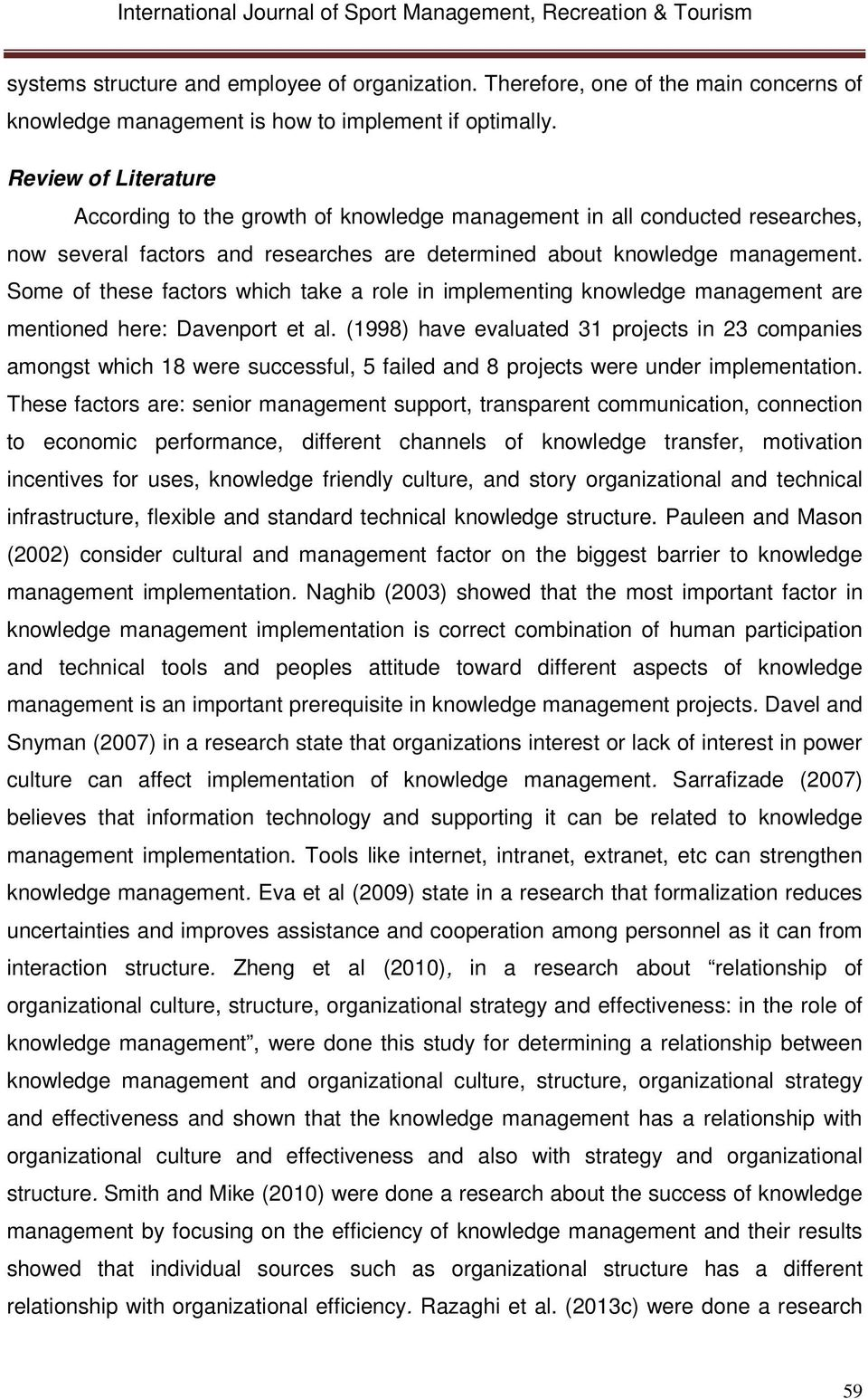 Some of these factors which take a role in implementing knowledge management are mentioned here: Davenport et al.