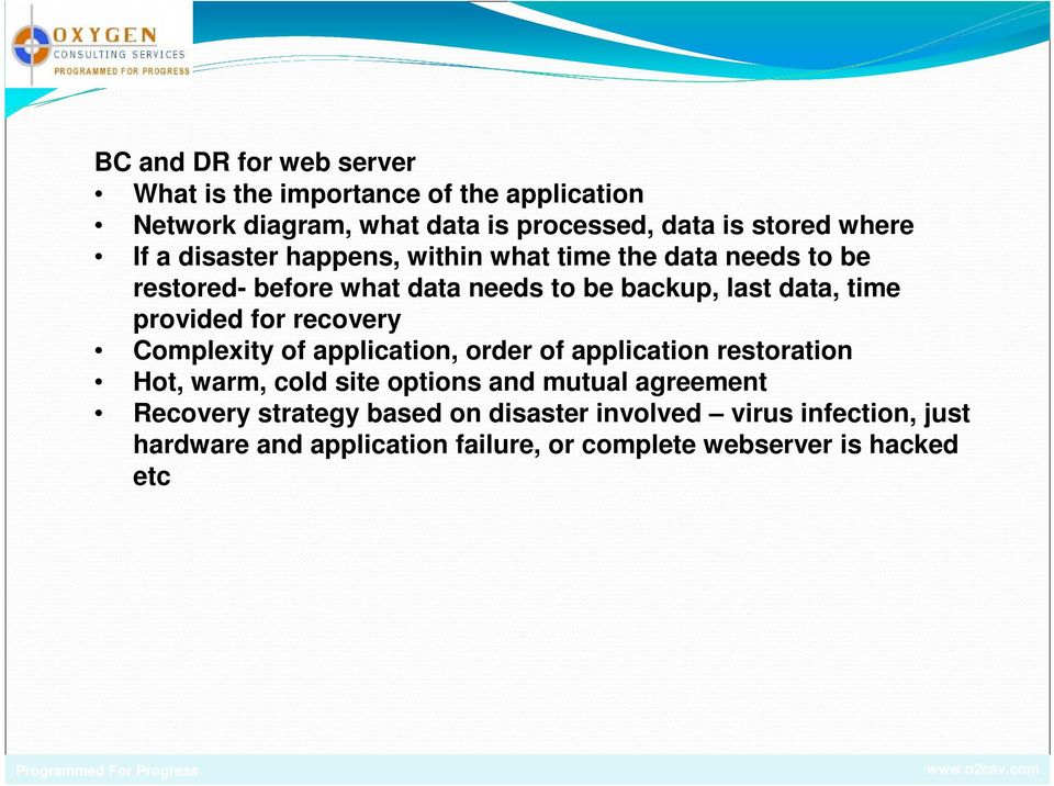provided for recovery Complexity of application, order of application restoration Hot, warm, cold site options and mutual