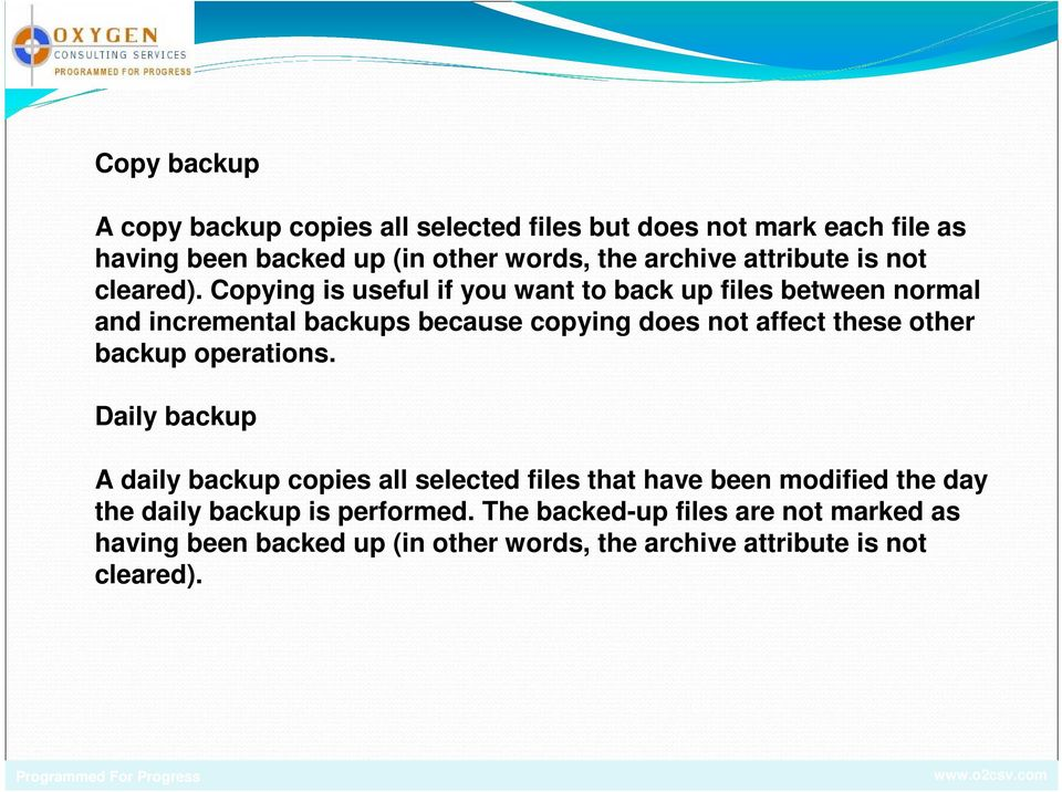 Copying is useful if you want to back up files between normal and incremental backups because copying does not affect these other