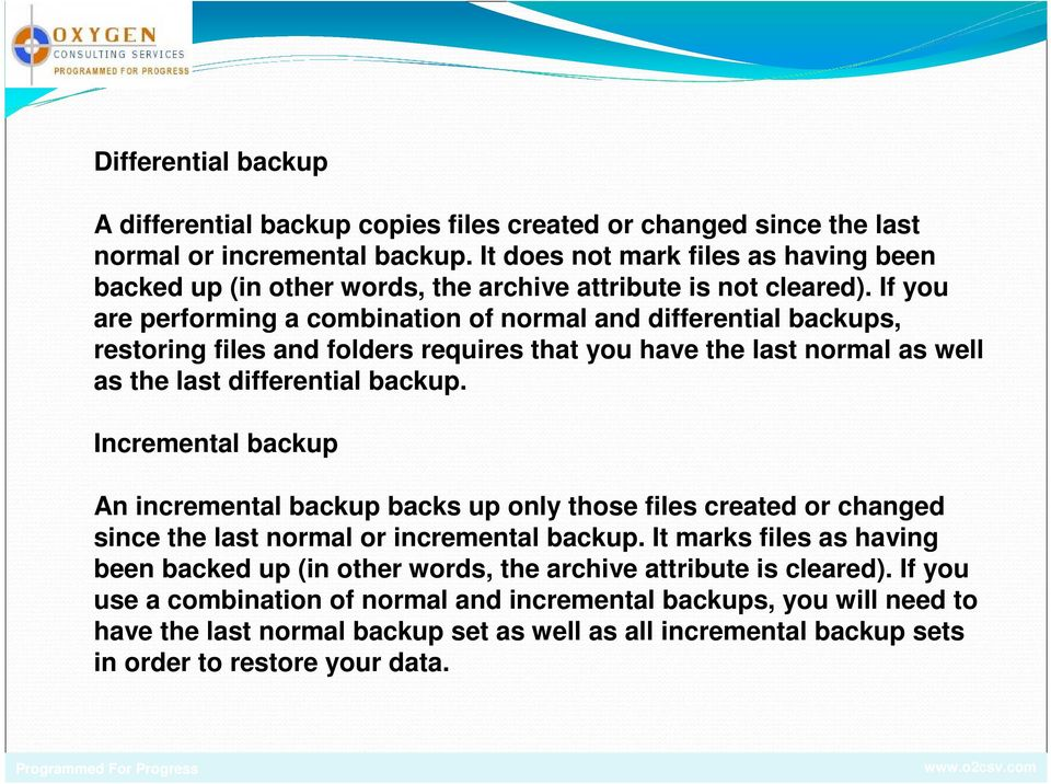 If you are performing a combination of normal and differential backups, restoring files and folders requires that you have the last normal as well as the last differential backup.
