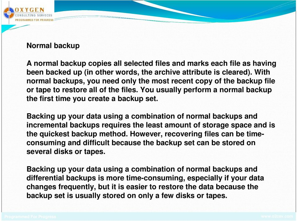 Backing up your data using a combination of normal backups and incremental backups requires the least amount of storage space and is the quickest backup method.