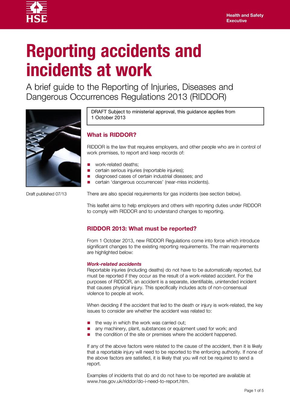 RIDDOR is the law that requires employers, and other people who are in control of work premises, to report and keep records of: work-related deaths; certain serious injuries (reportable injuries);