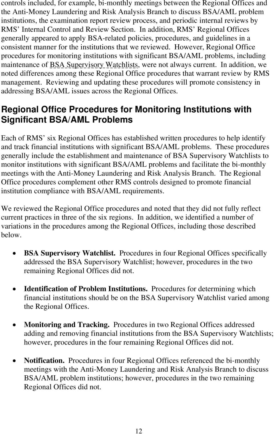In addition, RMS Regional Offices generally appeared to apply BSA-related policies, procedures, and guidelines in a consistent manner for the institutions that we reviewed.