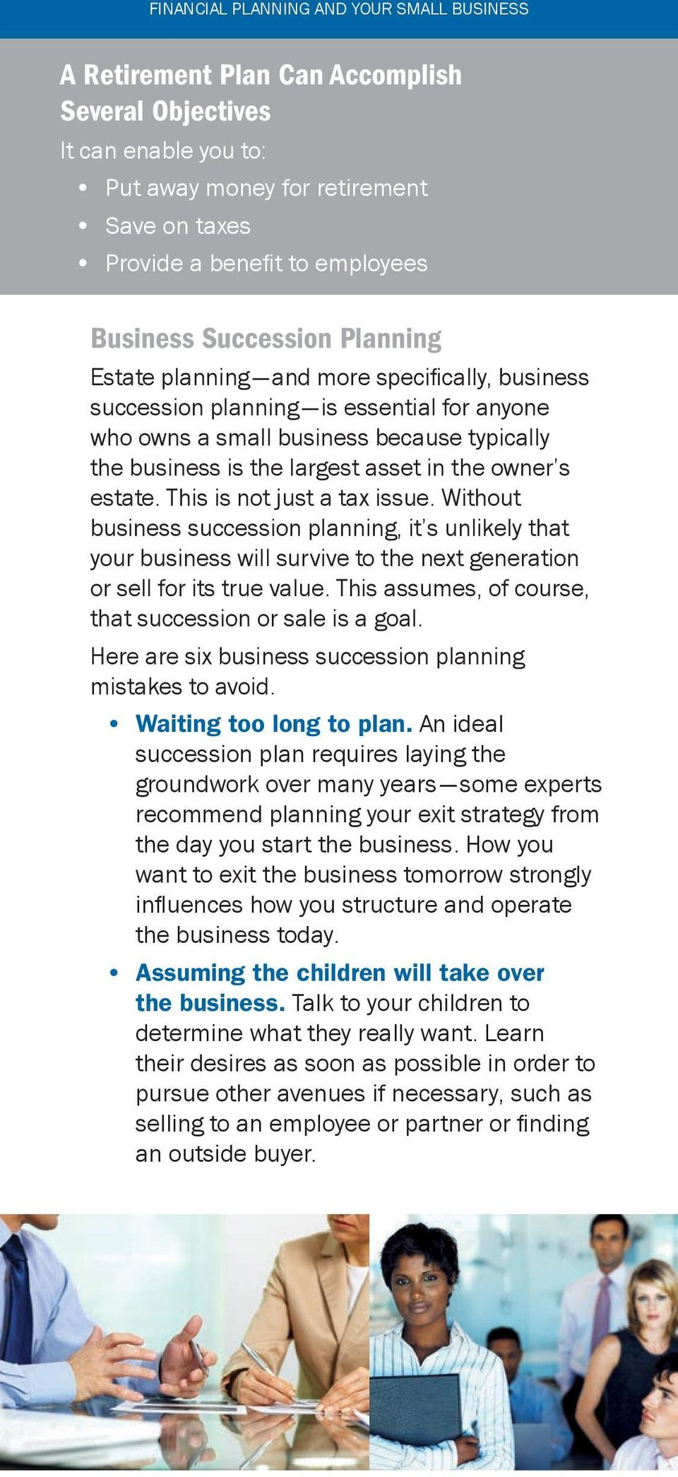in the owner s estate. This is not just a tax issue. Without business succession planning, it s unlikely that your business will survive to the next generation or sell for its true value.